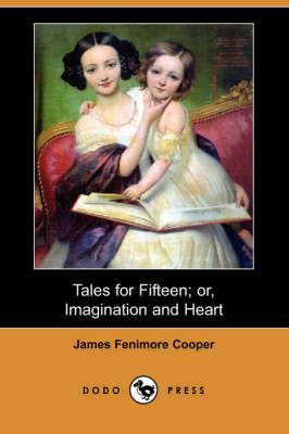 Tales for Fifteen; Or, Imagination and Heart (Dodo Press) (Paperback)