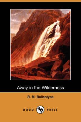Away in the Wilderness (Dodo Press) (Paperback)