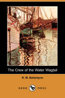 The Crew of the Water Wagtail (Dodo Press) (Paperback)