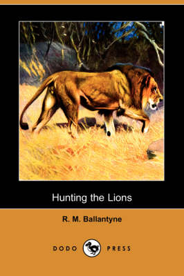 Hunting the Lions (Dodo Press) (Paperback)