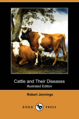 Cattle and Their Diseases (Illustrated Edition) (Dodo Press) (Paperback)