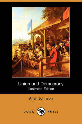Union and Democracy (Illustrated Edition) (Dodo Press) (Paperback)