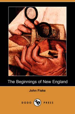 The Beginnings of New England (Dodo Press) (Paperback)