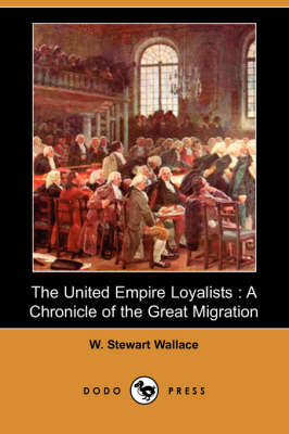The United Empire Loyalists: A Chronicle of the Great Migration (Dodo Press) (Paperback)