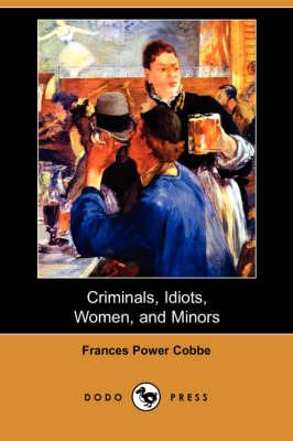 Criminals, Idiots, Women, and Minors (Dodo Press) (Paperback)