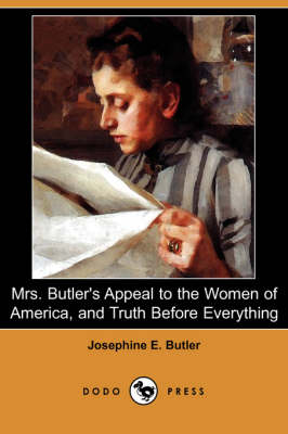 Mrs. Butler's Appeal to the Women of America, and Truth Before Everything (Dodo Press) (Paperback)