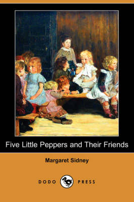 Five Little Peppers and Their Friends (Dodo Press) (Paperback)