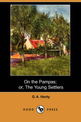 On the Pampas; Or, the Young Settlers (Dodo Press) (Paperback)