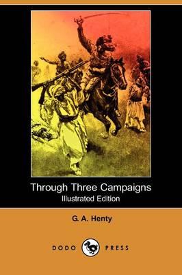 Through Three Campaigns (Illustrated Edition) (Dodo Press) (Paperback)
