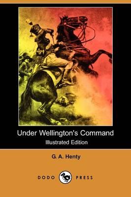 Under Wellington's Command (Illustrated Edition) (Dodo Press) (Paperback)