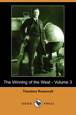 The Winning of the West - Volume 3 (Dodo Press) (Paperback)