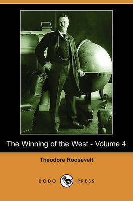 The Winning of the West - Volume 4 (Dodo Press) (Paperback)