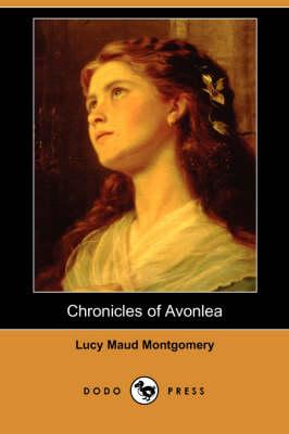 Chronicles of Avonlea (Dodo Press) (Paperback)