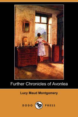 Further Chronicles of Avonlea (Dodo Press) (Paperback)