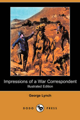 Impressions of a War Correspondent (Illustrated Edition) (Dodo Press) (Paperback)