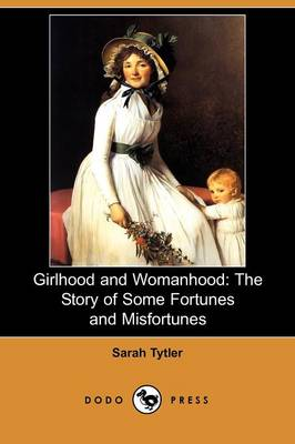 Girlhood and Womanhood: The Story of Some Fortunes and Misfortunes (Dodo Press) (Paperback)