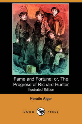 Fame and Fortune; Or, the Progress of Richard Hunter (Illustrated Edition) (Dodo Press) (Paperback)