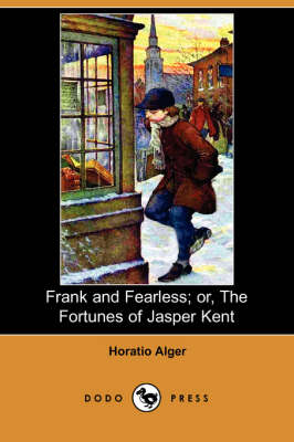 Frank and Fearless; Or, the Fortunes of Jasper Kent (Dodo Press) (Paperback)