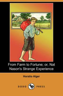 From Farm to Fortune; Or, Nat Nason's Strange Experience (Dodo Press) (Paperback)