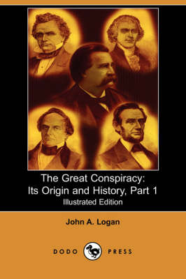 The Great Conspiracy: Its Origin and History, Part 1 (Illustrated Edition) (Dodo Press) (Paperback)