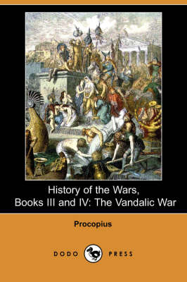 History of the Wars, Books III and IV: The Vandalic War (Dodo Press) (Paperback)
