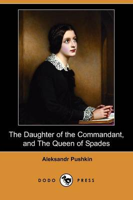 The Daughter of the Commandant, and the Queen of Spades (Dodo Press) (Paperback)