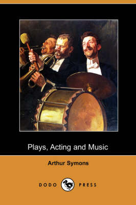 Plays, Acting and Music (Dodo Press) (Paperback)