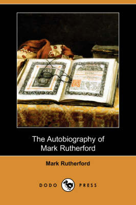 The Autobiography of Mark Rutherford (Dodo Press) (Paperback)