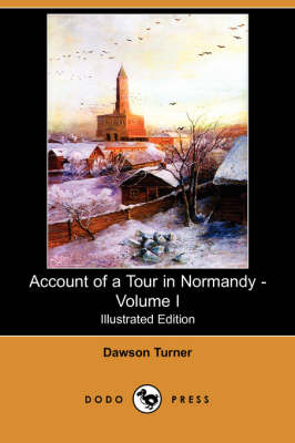 Account of a Tour in Normandy - Volume I (Illustrated Edition) (Dodo Press) (Paperback)