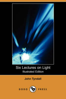 Six Lectures on Light (Illustrated Edition) (Dodo Press) (Paperback)