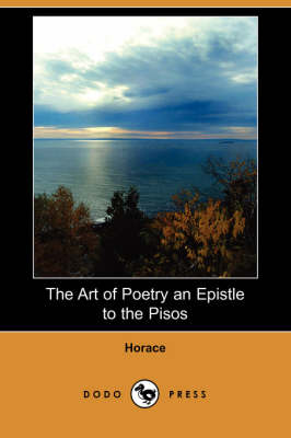 The Art of Poetry an Epistle to the Pisos (Dodo Press) (Paperback)