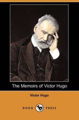 The Memoirs of Victor Hugo (Dodo Press) (Paperback)