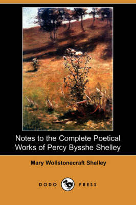 Notes to the Complete Poetical Works of Percy Bysshe Shelley (Dodo Press) (Paperback)