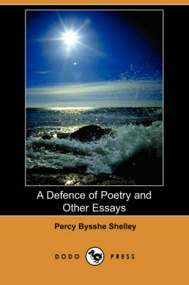 A Defence of Poetry and Other Essays (Dodo Press) (Paperback)