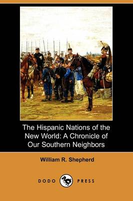 The Hispanic Nations of the New World: A Chronicle of Our Southern Neighbors (Dodo Press) (Paperback)