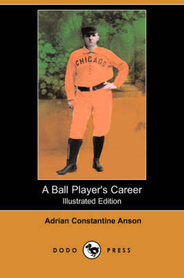 A Ball Player's Career (Illustrated Edition) (Dodo Press) (Paperback)