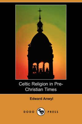 Celtic Religion in Pre-Christian Times (Dodo Press) (Paperback)