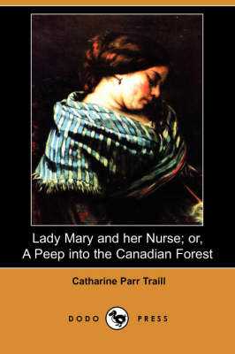 Lady Mary and Her Nurse; Or, a Peep Into the Canadian Forest (Dodo Press) (Paperback)