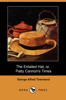 The Entailed Hat; Or, Patty Cannon's Times (Dodo Press) (Paperback)