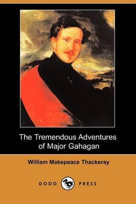 The Tremendous Adventures of Major Gahagan (Dodo Press) (Paperback)