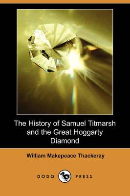 The History of Samuel Titmarsh and the Great Hoggarty Diamond (Dodo Press) (Paperback)