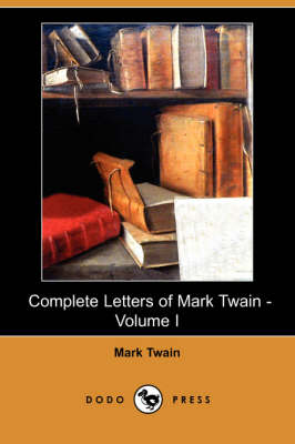 Complete Letters of Mark Twain - Volume I (Dodo Press) (Paperback)