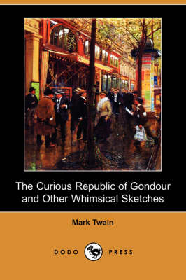 The Curious Republic of Gondour and Other Whimsical Sketches (Dodo Press) (Paperback)