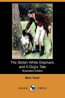 The Stolen White Elephant, and a Dog's Tale (Illustrated Edition) (Dodo Press) (Paperback)