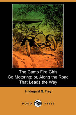 The Camp Fire Girls Go Motoring: Or, Along the Road That Leads the Way (Paperback)