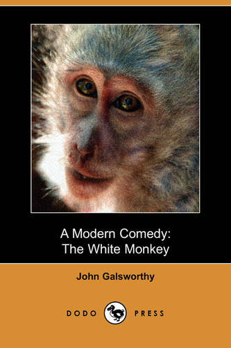 A Modern Comedy: The White Monkey (Dodo Press) (Paperback)