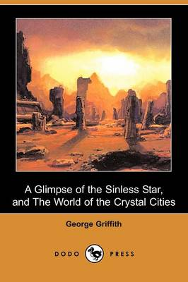A Glimpse of the Sinless Star, and the World of the Crystal Cities (Dodo Press) (Paperback)