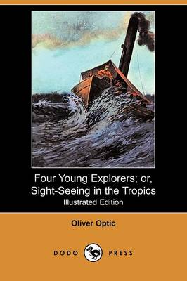 Four Young Explorers; Or, Sight-Seeing in the Tropics (Illustrated Edition) (Dodo Press) (Paperback)