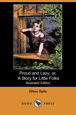 Proud and Lazy; Or, a Story for Little Folks (Illustrated Edition) (Dodo Press) (Paperback)
