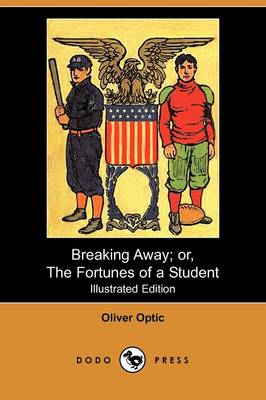 Breaking Away; Or, the Fortunes of a Student (Illustrated Edition) (Dodo Press) (Paperback)